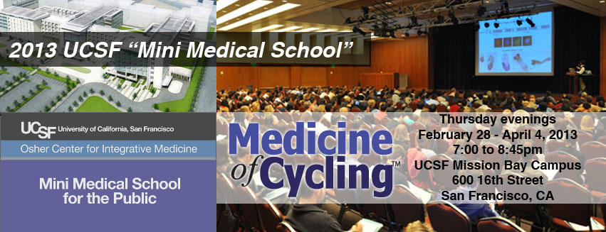 2013 UCSF Medicine of Cycling Mini Medicial School for the public Thursday Evenings Feb 28 - Apr 4, 2013
